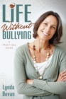 Life Without Bullying : A Practical Guide - eBook