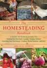 The Homesteading Handbook : A Back to Basics Guide to Growing Your Own Food, Canning, Keeping Chickens, Generating Your Own Energy, Crafting, Herbal Medicine, and More - Book