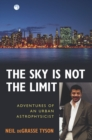 The Sky Is Not the Limit : Adventures of an Urban Astrophysicist - eBook
