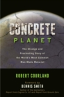 Concrete Planet : The Strange and Fascinating Story of the World's Most Common Man-Made Material - eBook