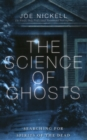 The Science of Ghosts : Searching for Spirits of the Dead - Book