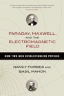 Faraday, Maxwell, and the Electromagnetic Field : How Two Men Revolutionized Physics - Book