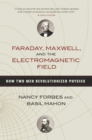 Faraday, Maxwell, and the Electromagnetic Field : How Two Men Revolutionized Physics - eBook