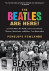 The Beatles Are Here! : 50 Years After the Band Arrived in America, Writers, Musicians, and Other Fans Remember - eBook