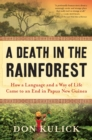 A Death in the Rainforest : How a Language and a Way of Life Came to an End in Papua New Guinea - Book