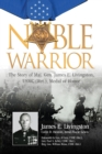 Noble Warrior : The Story of Maj. Gen. James E. Livingston, USMC (Ret.), Medal of Honor - eBook