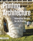 Printing Architecture : Innovative Recipes for 3D Printing - Book