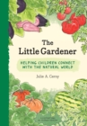 The Little Gardener : Helping Children Connect with the Natural World - Book
