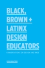 Black, Brown + Latinx Design Educators : Conversations on Design and Race - Book