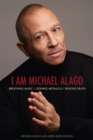 I Am Michael Alago : Breathing Music. Signing Metallica. Beating Death. - Book