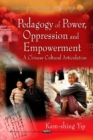 Pedagogy of Power, Oppression & Empowerment : A Chinese Cultural Articulation - Book