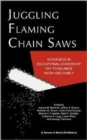 Juggling Flaming Chainsaws : Academics in Educational Leadership Try to Balance Work and Family - Book