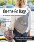 On the Go Bags - 15 Handmade Purses, Totes & Organizers : Unique Projects to Sew from Today's Modern Designers - eBook