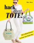 Hack That Tote! : Mix & Match Elements to Create Your Perfect Bag - Book
