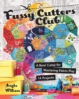 Fussy Cutters Club : A Boot Camp for Mastering Fabric Play - 14 Projects - Book