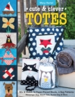 Cute & Clever Totes : Mix & Match 16 Paper-Pieced Blocks, 6 Bag Patterns * Messenger Bag, Beach Tote, Bucket Bag & More - eBook