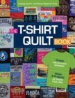 The T-Shirt Quilt Book : Recycle Your Tees into One-of-a-Kind Keepsakes - 8 Exciting Projects Plus Instructions for Designing Your Own - eBook