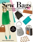 Sew Bags : The Practical Guide to Making Purses, Totes, Clutches & More; 13 Skill-Building Projects - eBook