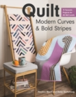 Quilt Modern Curves & Bold Stripes : 15 Dynamic Projects for All Skills Levels - Book