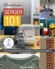 Serger 101 : From Setting Up & Using Your Machine to Creating with Confidence; 10 Projects & 40+ Techniques - eBook
