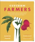 Citizen Farmers: Biodynamic Way to Grow Healthy Food : Biodynamic Way to Grow Organic Food - Book