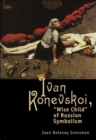 "Ivan Konevskoi : ""Wise Child"" of Russian Symbolism - eBook"