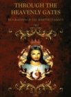 Through the Heavenly Gates : Biographies of the Saints Book 1 of 3: Martyrs & Virgins - Book