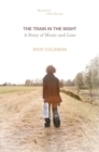 The Train in the Night : A Story of Music and Loss - eBook