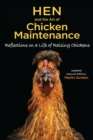 Hen and the Art of Chicken Maintenance : Relections on a Life of Raising Chickens - Book