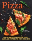 Pizza : Over 90 innovative recipes for crusts, sauces and toppings for every pizza lover - Book