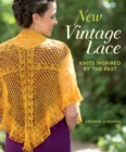 New Vintage Lace : Knits Inspired by the Past - Book