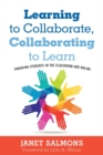 Learning to Collaborate, Collaborating to Learn : Practical Guidance for Online and Classroom Instruction - Book