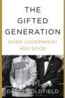 The Gifted Generation : When Government Was Good - Book