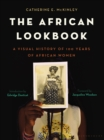 The African Lookbook : A Visual History of 100 Years of African Women - eBook