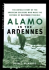 Alamo in the Ardennes : The Untold Story of the American Soldiers Who Made the Defense of Bastogne Possible - eBook