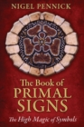 The Book of Primal Signs : The High Magic of Symbols - eBook