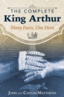 The Complete King Arthur : Many Faces, One Hero - Book