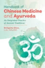 Handbook of Chinese Medicine and Ayurveda : An Integrated Practice of Ancient Healing Traditions - Book