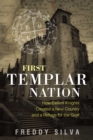 First Templar Nation : How Eleven Knights Created a New Country and a Refuge for the Grail - Book