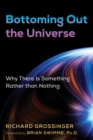 Bottoming Out the Universe : Why There Is Something Rather than Nothing - Book