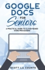 Google Docs for Seniors : A Practical Guide to Cloud-Based Word Processing - Book
