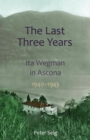 The Last Three Years : Ita Wegman in Ascona, 1940-1943 - Book
