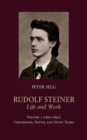 Rudolf Steiner, Life and Work : (1861 - 1890): Childhood, Youth, and Study Years Volume 1 - Book
