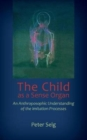 The Child as a Sense Organ : An Anthroposophic Understanding of Imitation Processes - Book