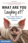 What Are You Laughing At? : How to Write Humor for Screenplays, Stories, and More - Book