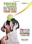 Tricks and Games to Teach Your Dog : 75+ Cool Activities to Bring Out Your Dog's Inner Star - Book