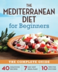 The Mediterranean Diet for Beginners : The Complete Guide - 40 Delicious Recipes, 7-Day Diet Meal Plan, and 10 Tips for Success - Book