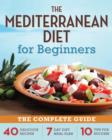 The Mediterranean Diet for Beginners : The Complete Guide - 40 Delicious Recipes, 7-Day Diet Meal Plan, and 10 Tips for Success - eBook