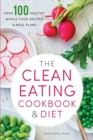 The Clean Eating Cookbook & Diet : Over 100 healthy, whole food recipes & meal plans - Book