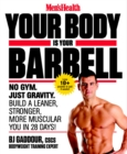 Men's Health Your Body is Your Barbell : No Gym. Just Gravity. Build a Leaner, Stronger, More Muscular You in 28 Days! - Book